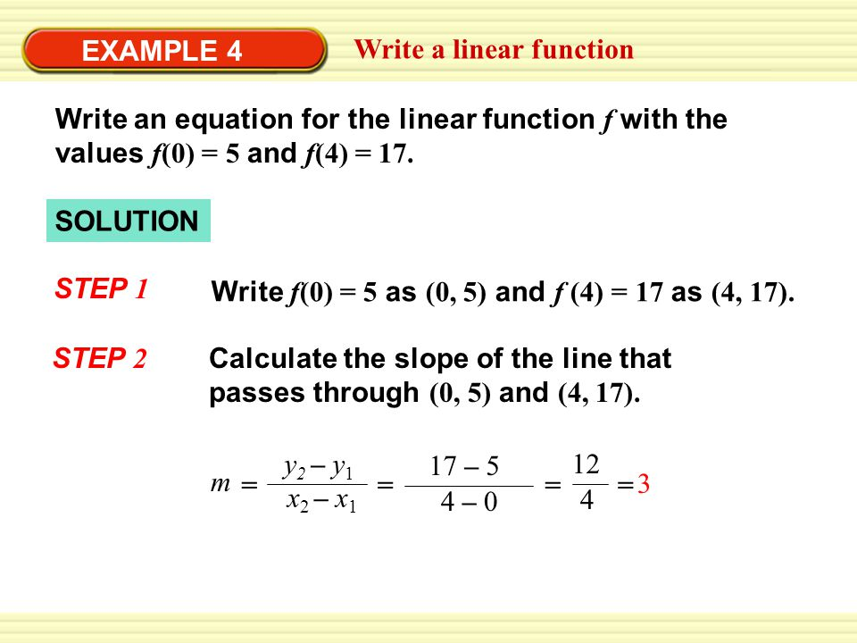 EXAMPLE 4 Write a linear function. Write an equation for the linear function f with the values f(0) = 5 and f(4) = 17.