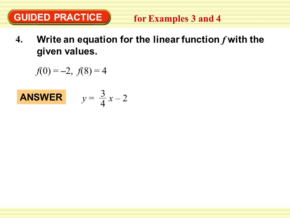 GUIDED PRACTICE for Examples 3 and 4. Write an equation for the linear function f with the given values.