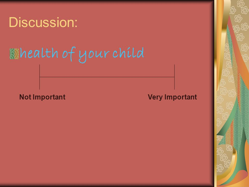 health of your child Discussion: Not Important Very Important