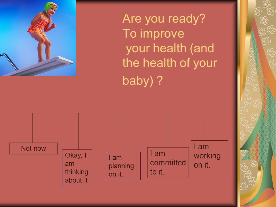 Are you ready To improve your health (and the health of your baby)