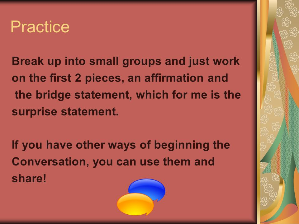 Practice Break up into small groups and just work