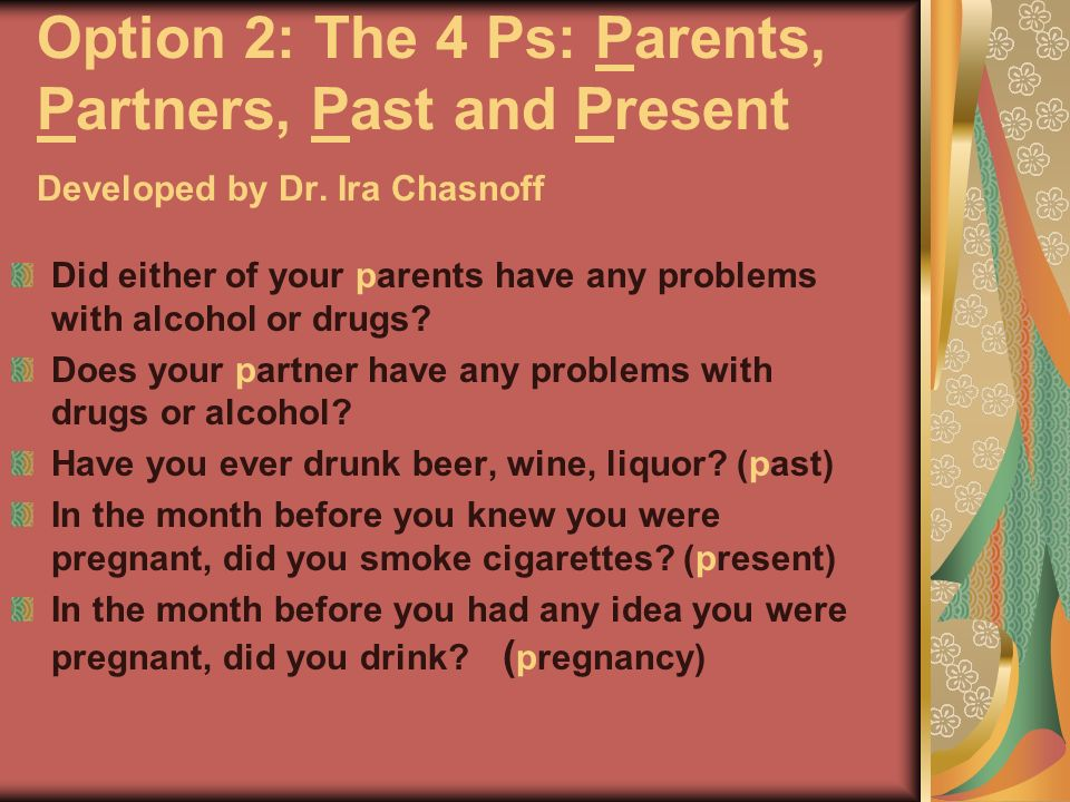 Option 2: The 4 Ps: Parents, Partners, Past and Present Developed by Dr. Ira Chasnoff