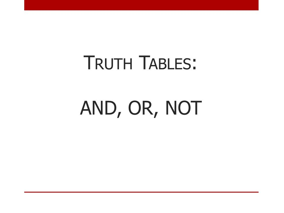 Truth Tables: AND, OR, NOT