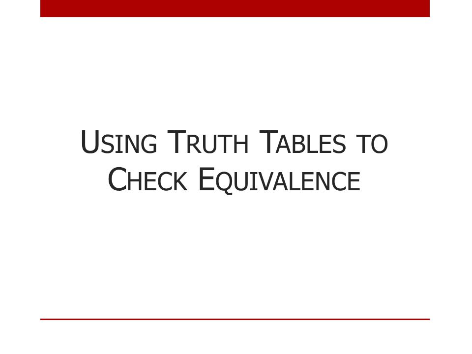 Using Truth Tables to Check Equivalence