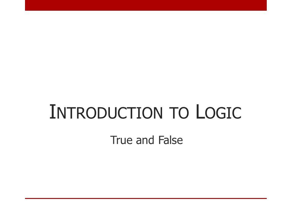 Introduction to Logic True and False