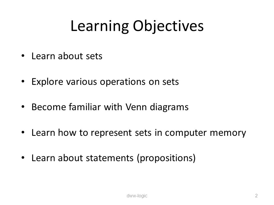 Learning Objectives Learn about sets