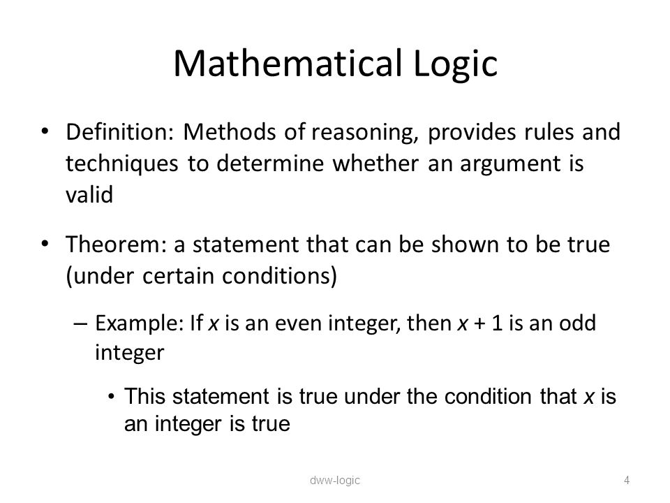 Mathematical Logic Definition: Methods of reasoning, provides rules and techniques to determine whether an argument is valid.