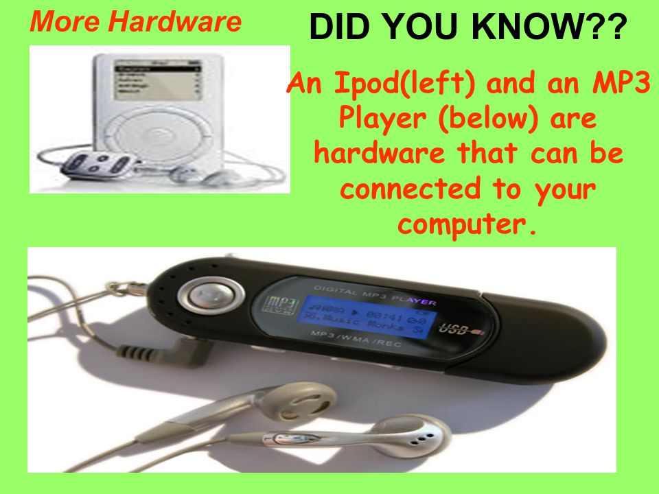 DID YOU KNOW More Hardware