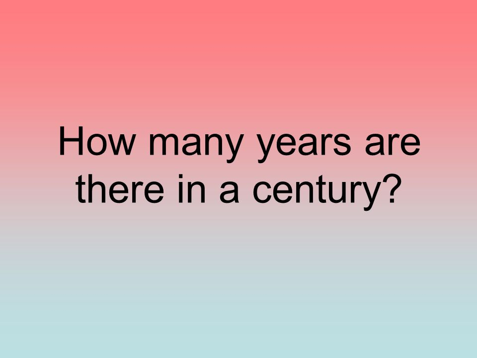 How many years are there in a century