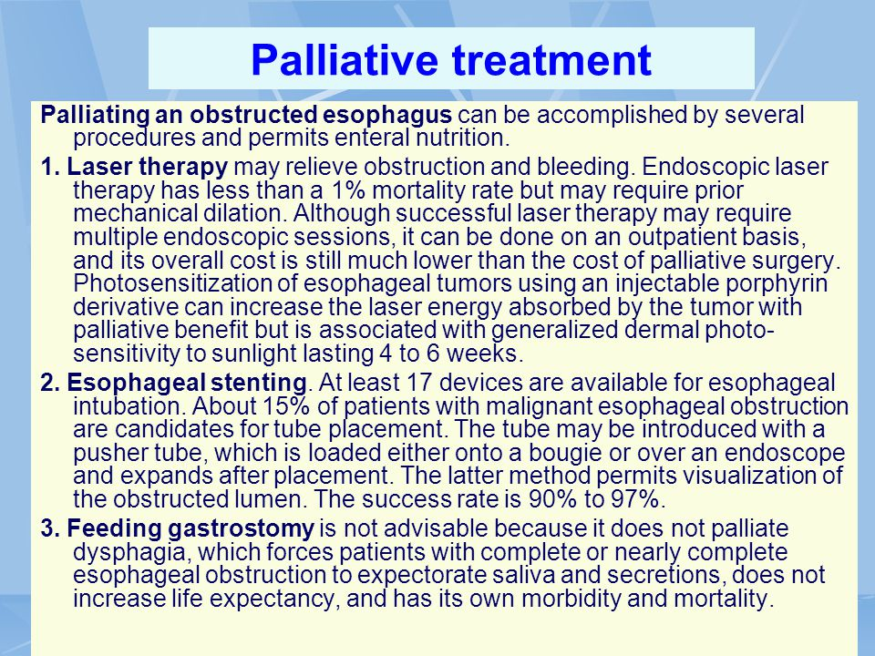 Palliative treatment Palliating an obstructed esophagus can be accomplished by several procedures and permits enteral nutrition.