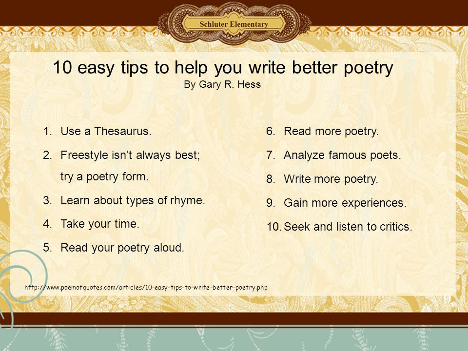 tips for writing poetry How to read a poem use the guidelines below to learn how to read a poem and understand it read with a pencil examine the basic subject of the poem.
