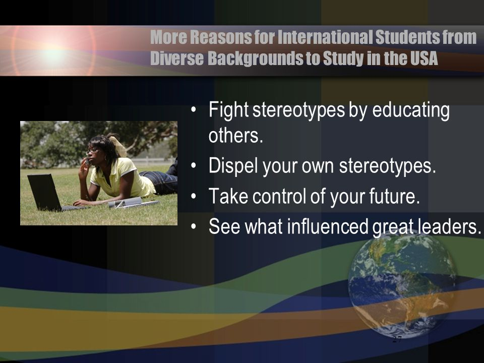 Fight stereotypes by educating others. Dispel your own stereotypes.