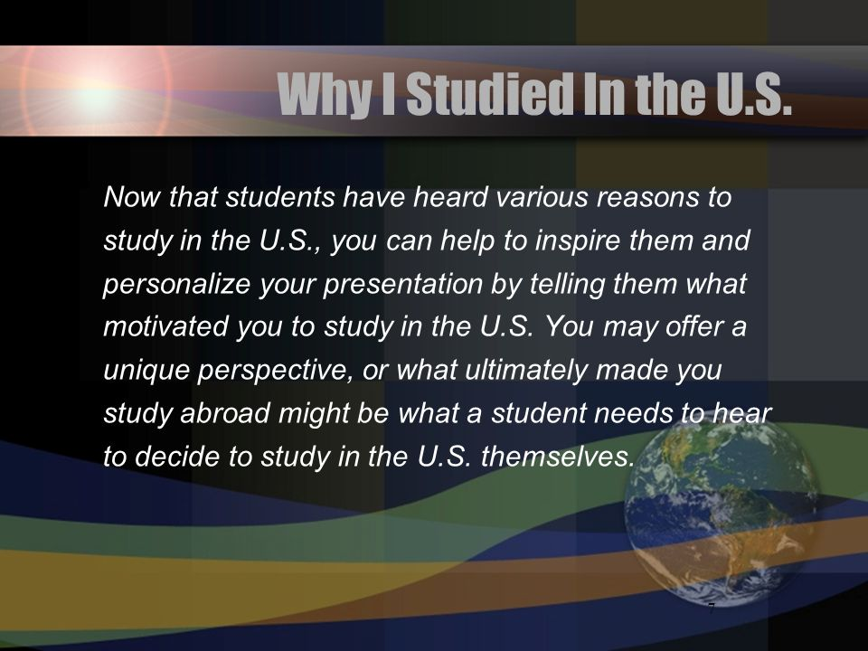 Why I Studied In the U.S.Now that students have heard various reasons to. study in the U.S., you can help to inspire them and.