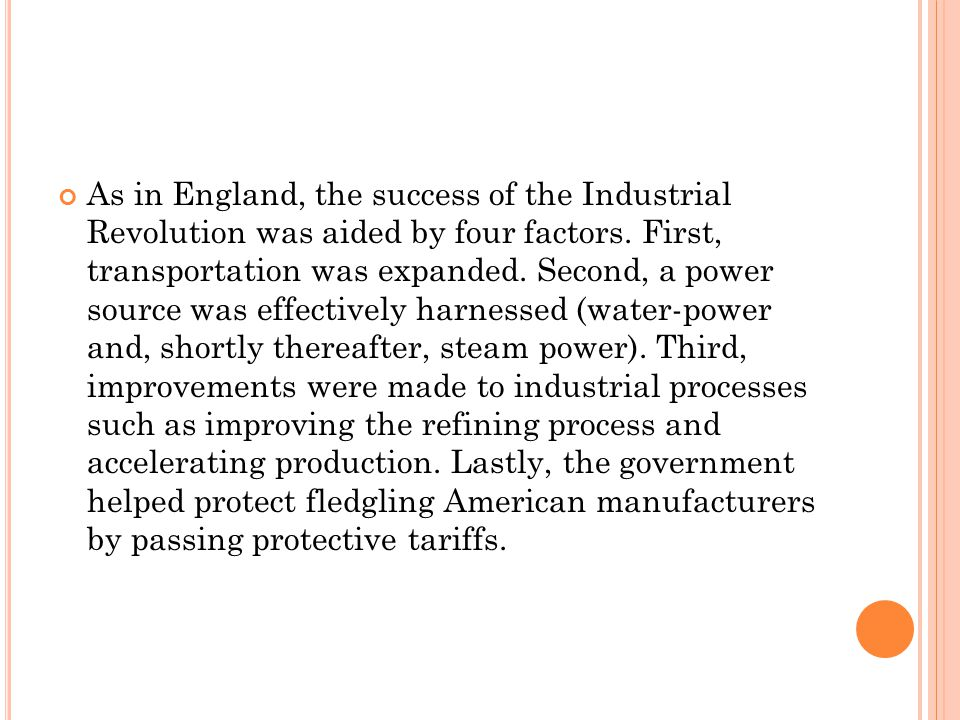 As in England, the success of the Industrial Revolution was aided by four factors.