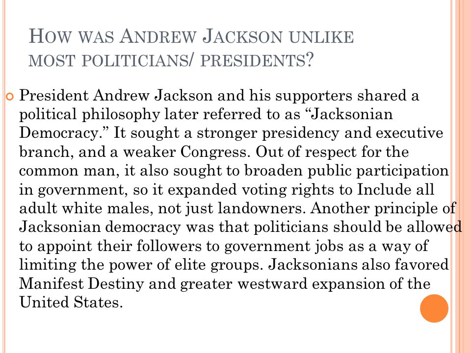 How was Andrew Jackson unlike most politicians/ presidents