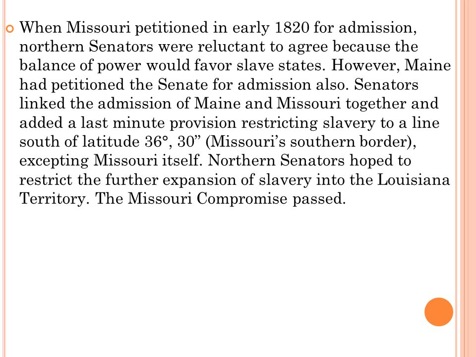 When Missouri petitioned in early 1820 for admission, northern Senators were reluctant to agree because the balance of power would favor slave states.