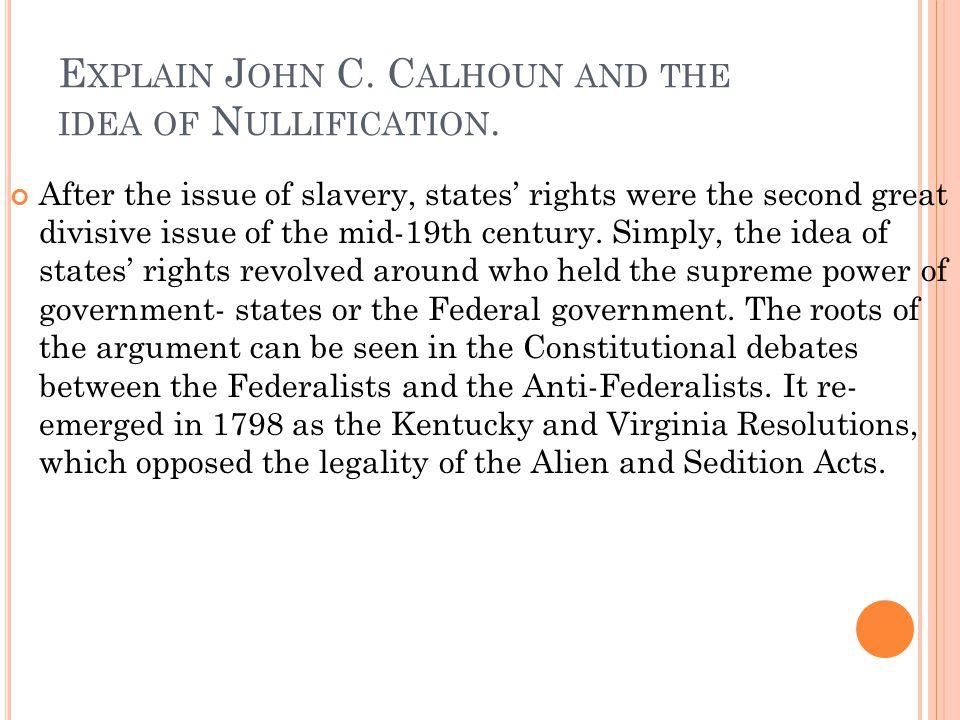 Explain John C. Calhoun and the idea of Nullification.