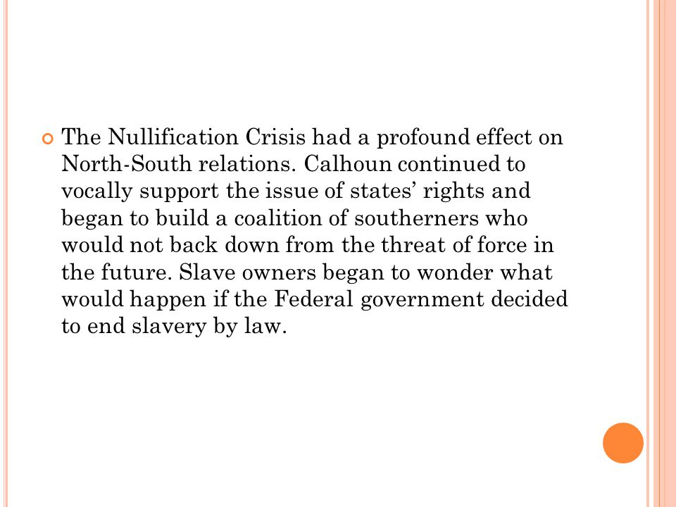 The Nullification Crisis had a profound effect on North-South relations.