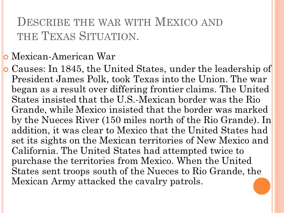 Describe the war with Mexico and the Texas Situation.
