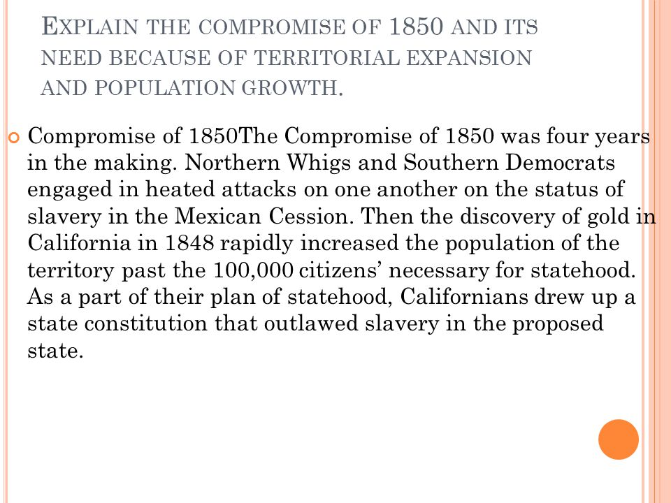 Explain the compromise of 1850 and its need because of territorial expansion and population growth.