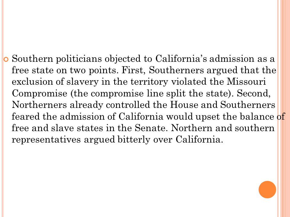 Southern politicians objected to California's admission as a free state on two points.