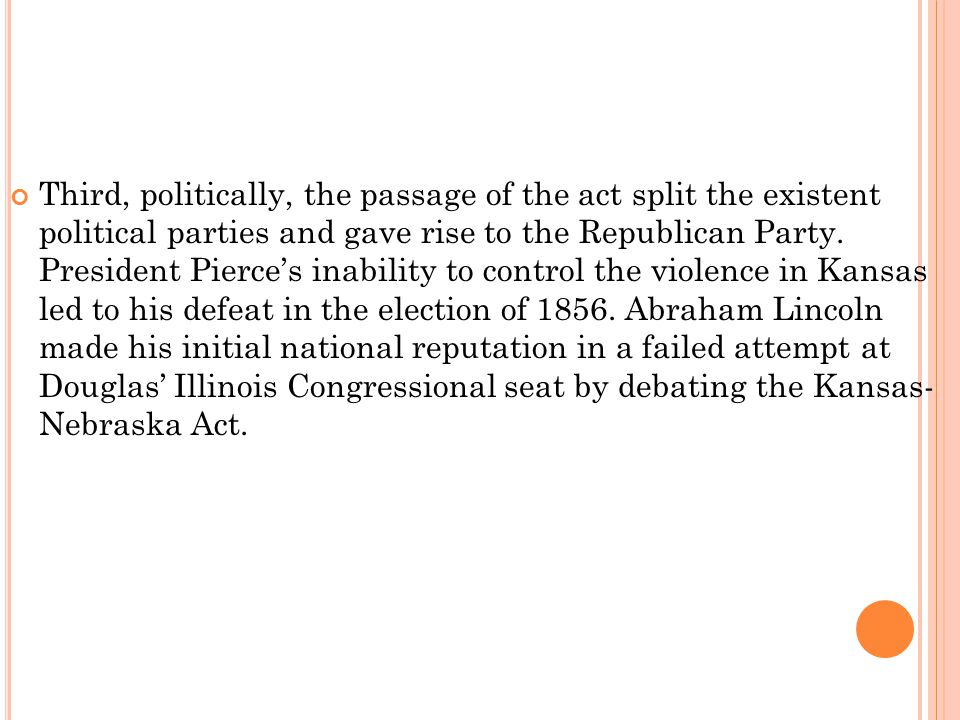 Third, politically, the passage of the act split the existent political parties and gave rise to the Republican Party.
