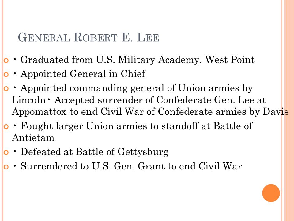 General Robert E. Lee • Graduated from U.S. Military Academy, West Point. • Appointed General in Chief.