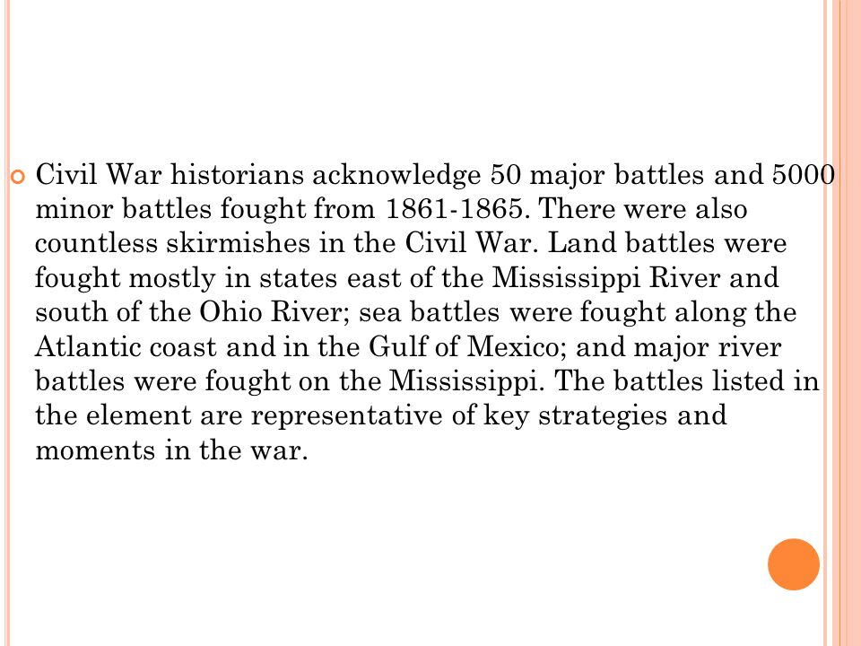 Civil War historians acknowledge 50 major battles and 5000 minor battles fought from 1861-1865.