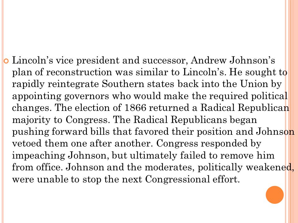 Lincoln's vice president and successor, Andrew Johnson's plan of reconstruction was similar to Lincoln's.