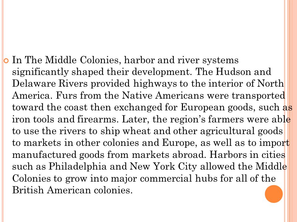 In The Middle Colonies, harbor and river systems significantly shaped their development.