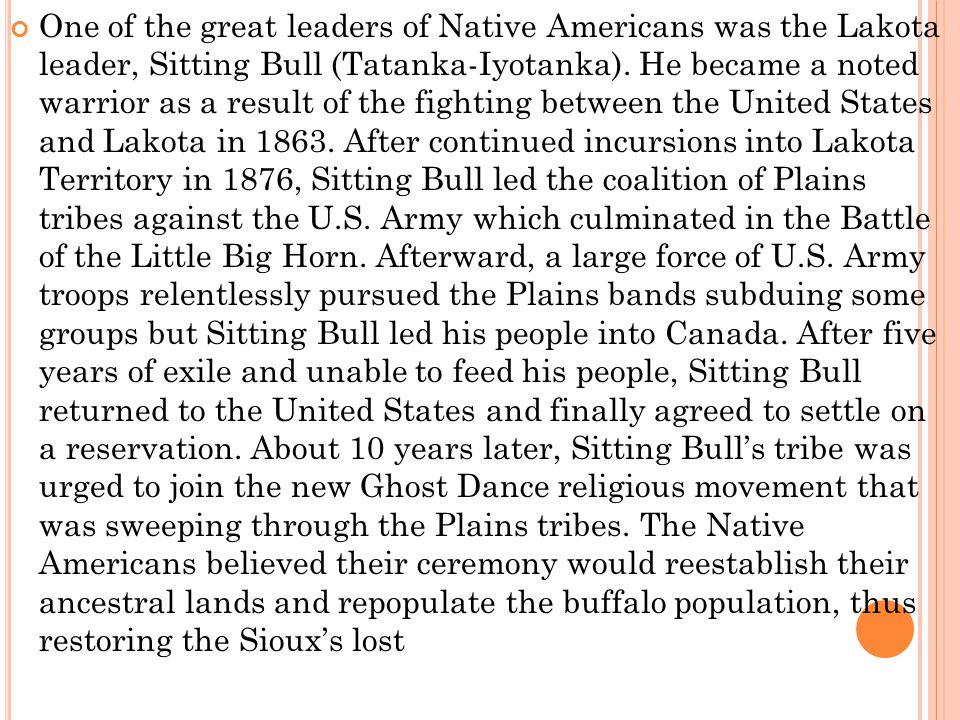 One of the great leaders of Native Americans was the Lakota leader, Sitting Bull (Tatanka-Iyotanka).