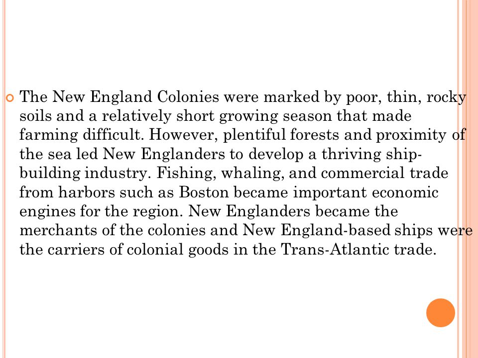 The New England Colonies were marked by poor, thin, rocky soils and a relatively short growing season that made farming difficult.