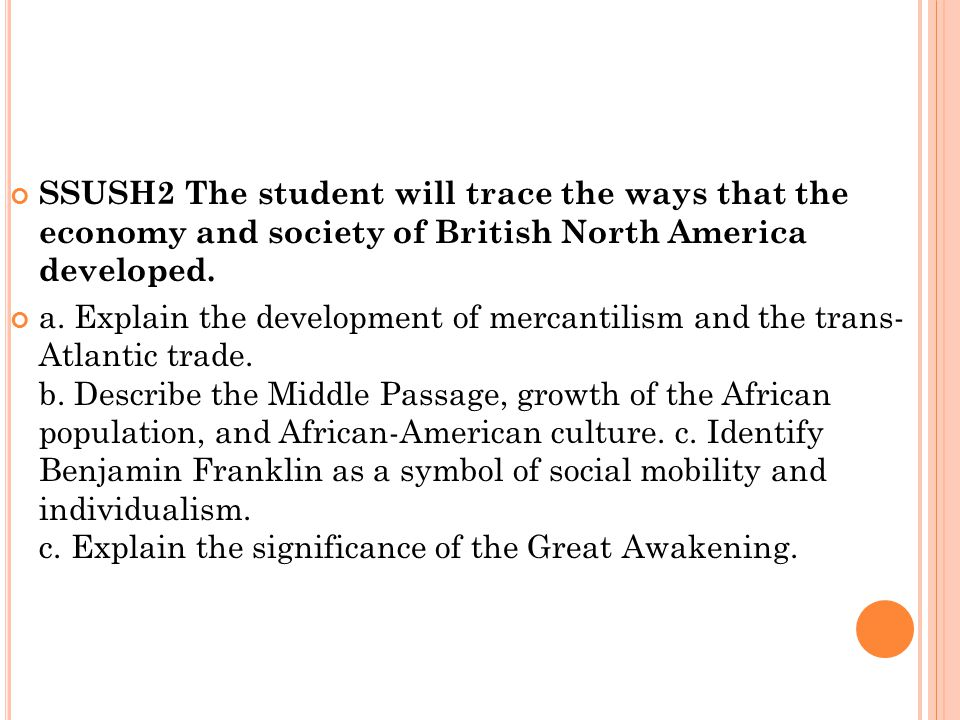 SSUSH2 The student will trace the ways that the economy and society of British North America developed.