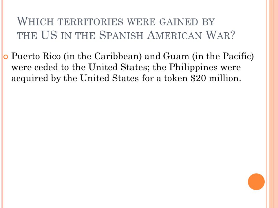 Which territories were gained by the US in the Spanish American War