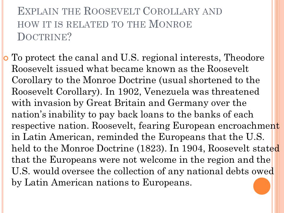 Explain the Roosevelt Corollary and how it is related to the Monroe Doctrine