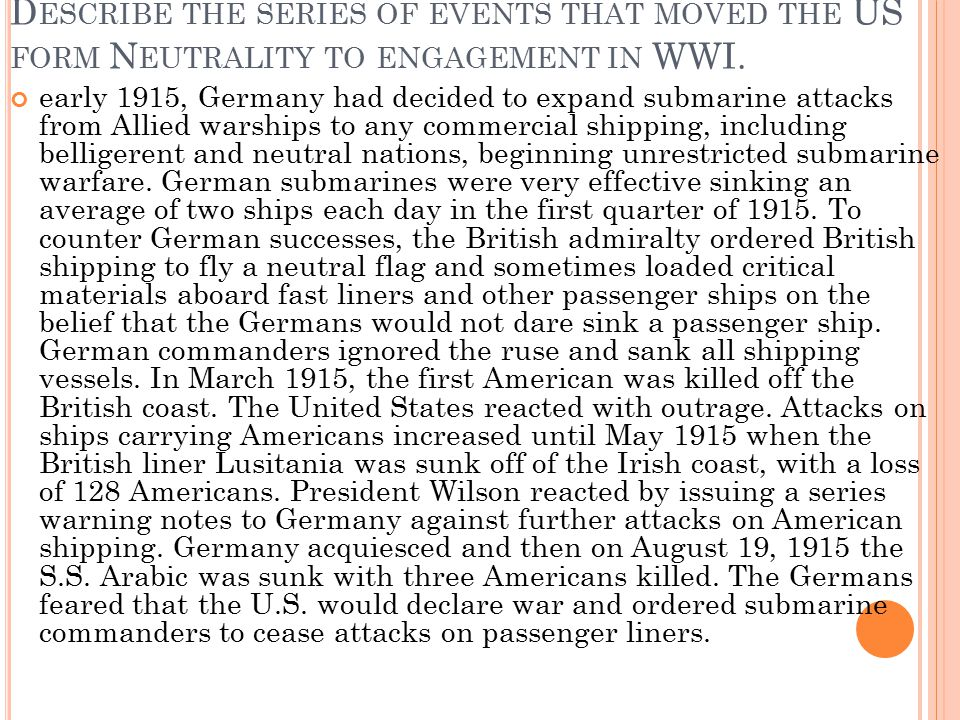 Describe the series of events that moved the US form Neutrality to engagement in WWI.