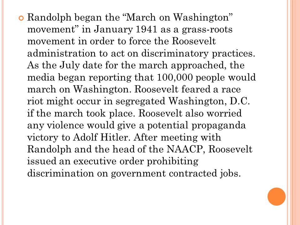 Randolph began the March on Washington movement in January 1941 as a grass-roots movement in order to force the Roosevelt administration to act on discriminatory practices.