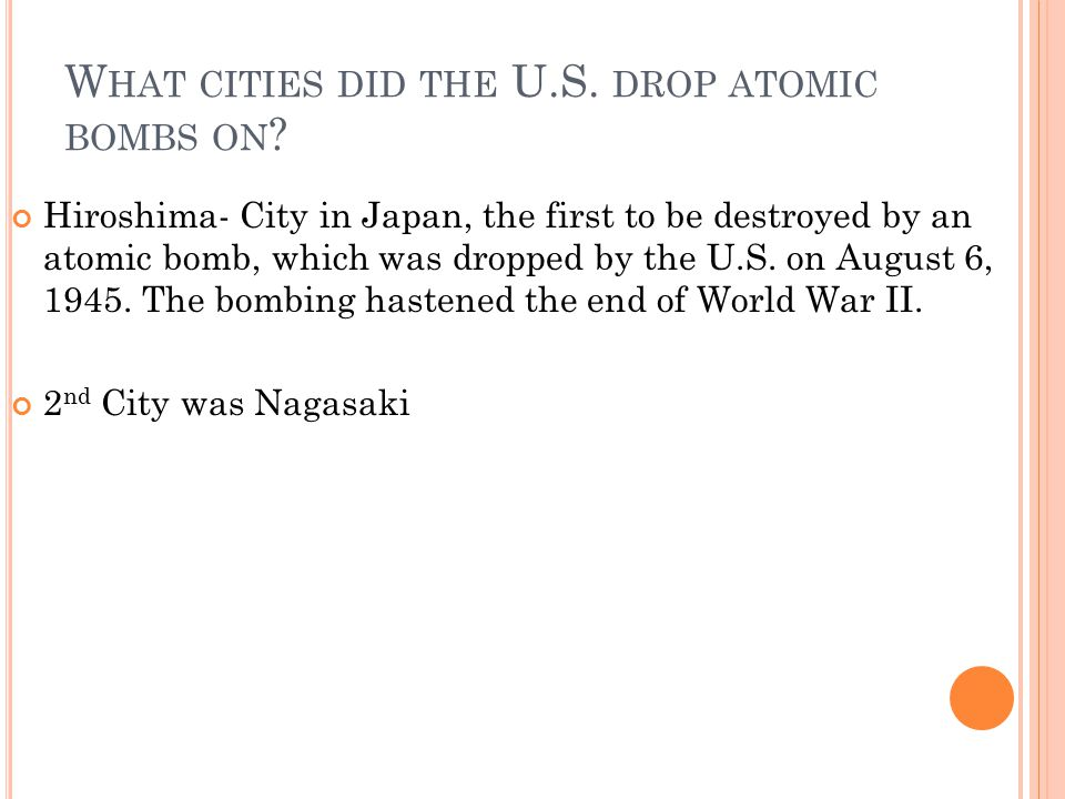 What cities did the U.S. drop atomic bombs on
