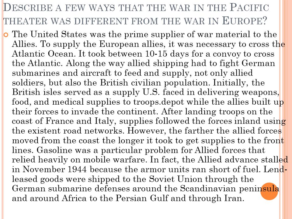 Describe a few ways that the war in the Pacific theater was different from the war in Europe
