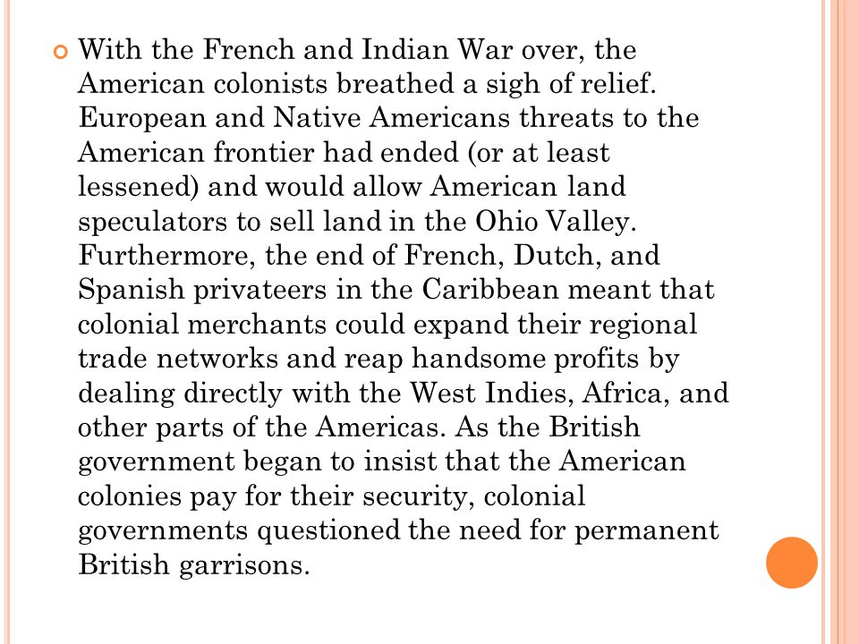 With the French and Indian War over, the American colonists breathed a sigh of relief.