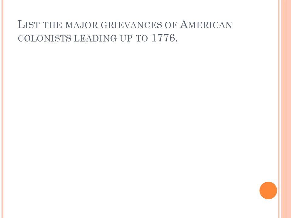 List the major grievances of American colonists leading up to 1776.