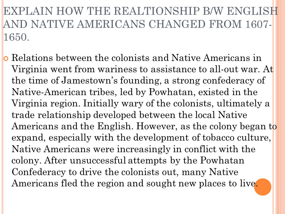 EXPLAIN HOW THE REALTIONSHIP B/W ENGLISH AND NATIVE AMERICANS CHANGED FROM 1607-1650.