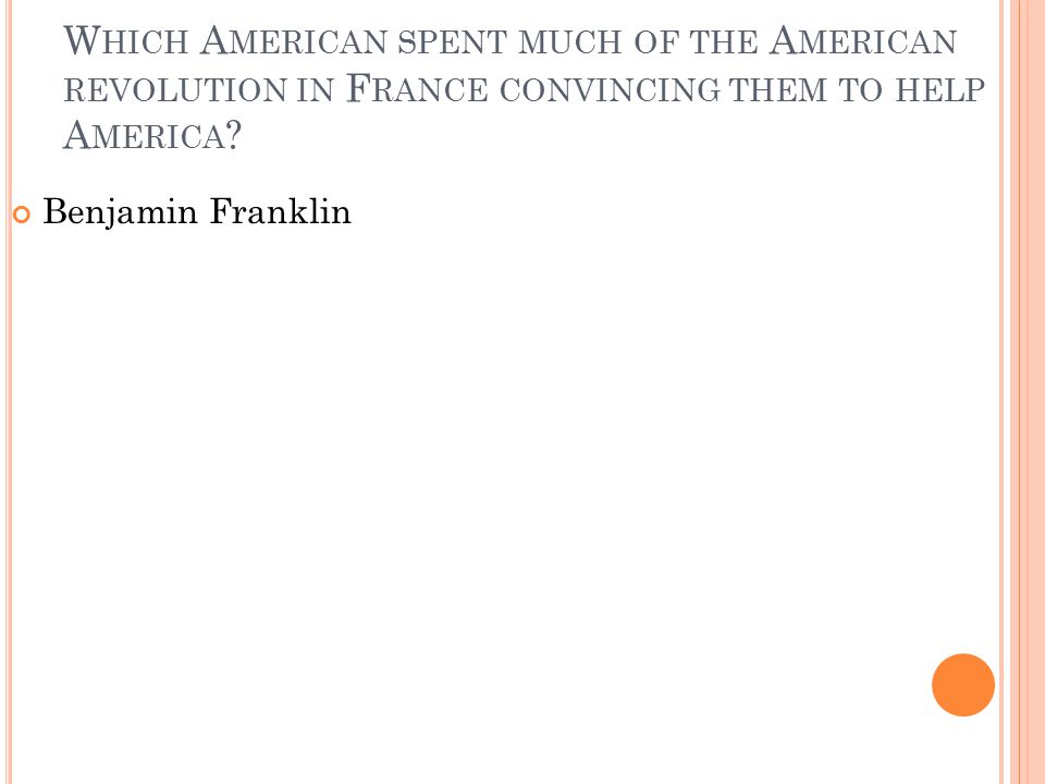 Which American spent much of the American revolution in France convincing them to help America