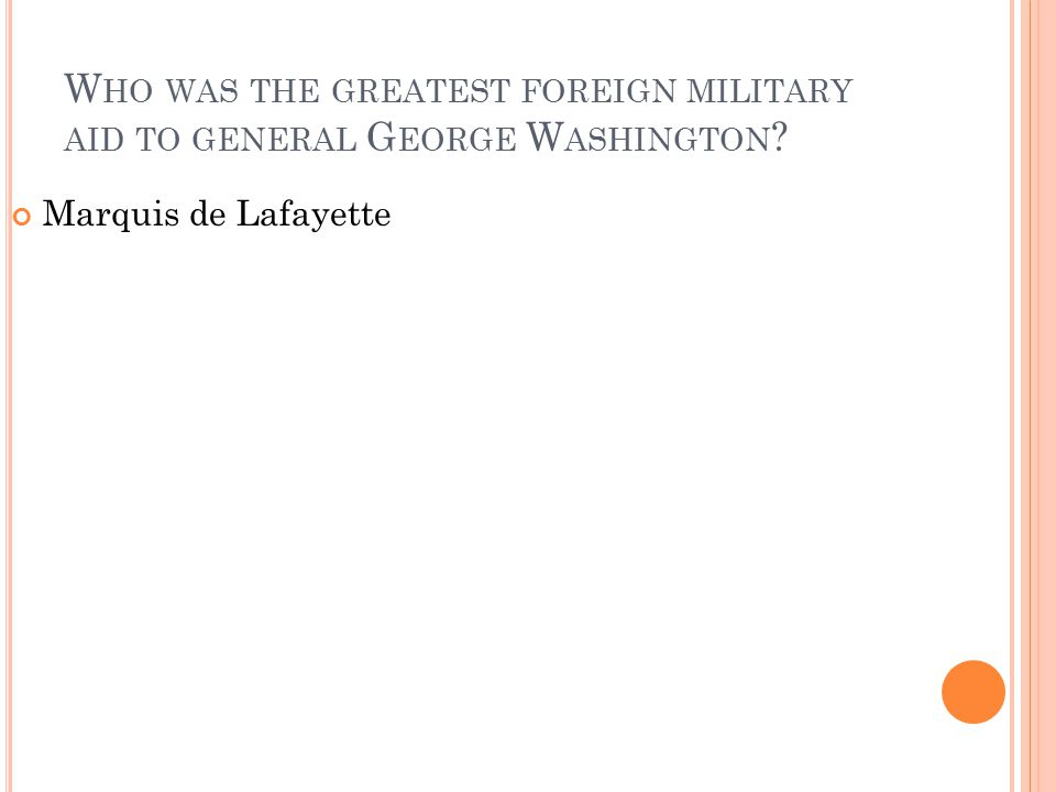 Who was the greatest foreign military aid to general George Washington