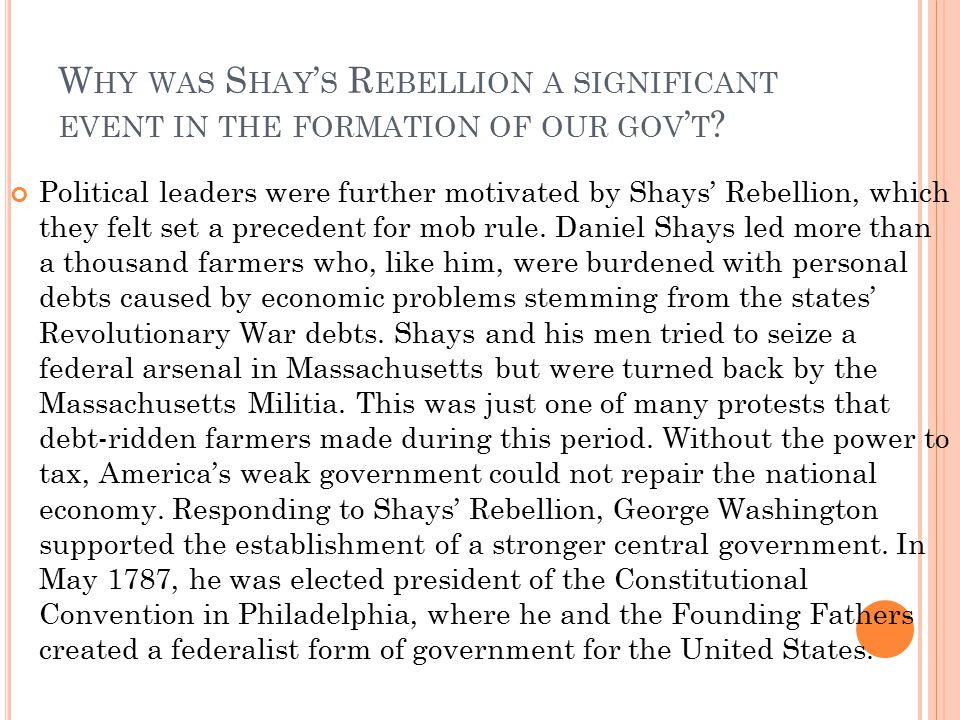 Why was Shay's Rebellion a significant event in the formation of our gov't