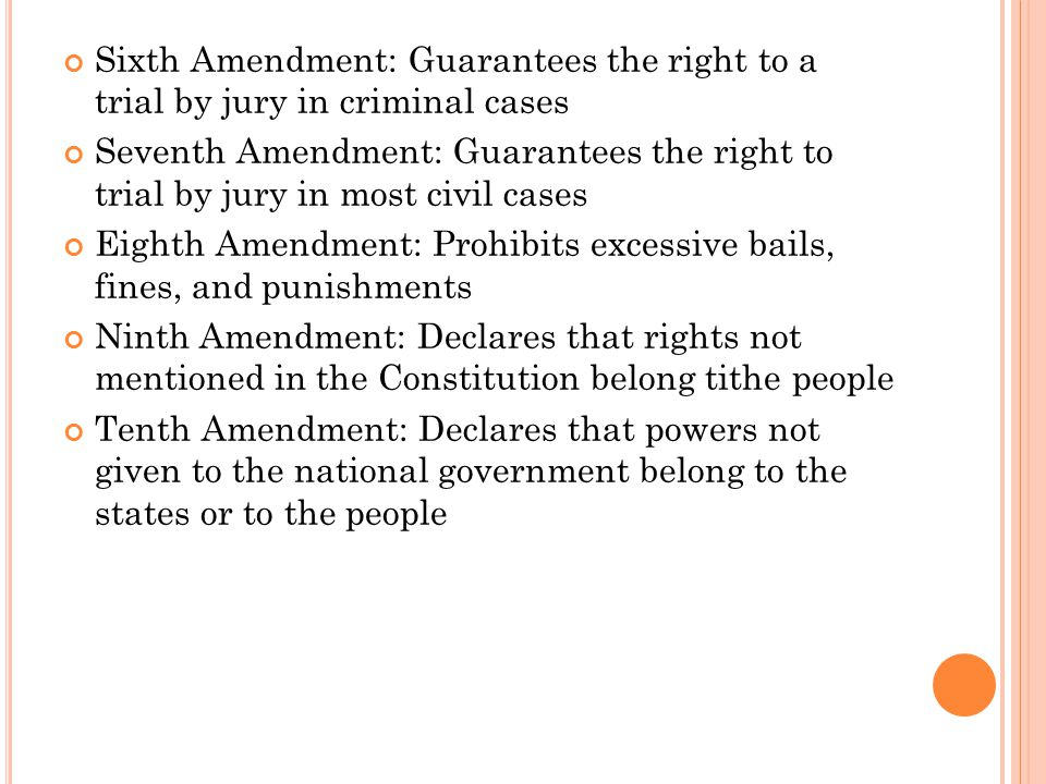 Sixth Amendment: Guarantees the right to a trial by jury in criminal cases