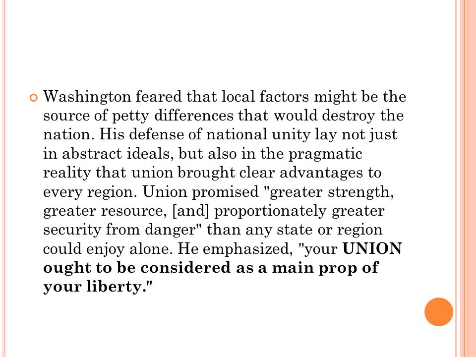 Washington feared that local factors might be the source of petty differences that would destroy the nation.
