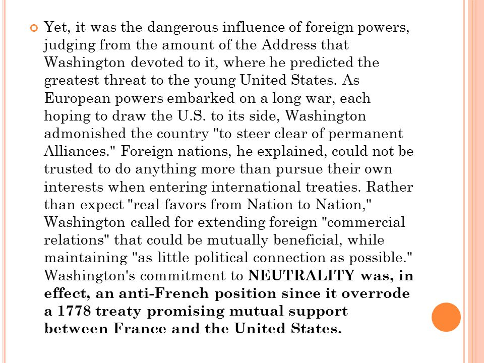 Yet, it was the dangerous influence of foreign powers, judging from the amount of the Address that Washington devoted to it, where he predicted the greatest threat to the young United States.