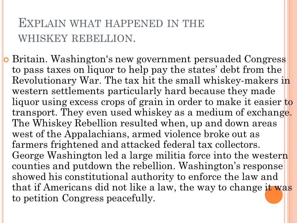 Explain what happened in the whiskey rebellion.