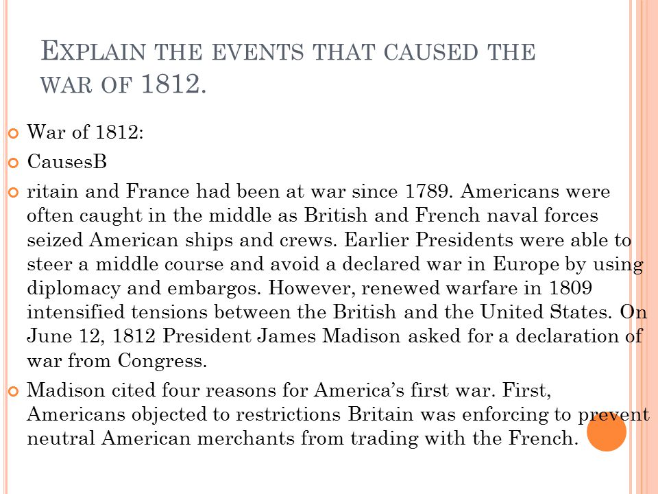 Explain the events that caused the war of 1812.